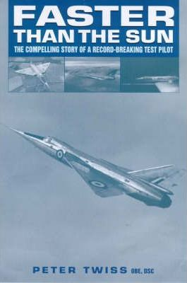 Faster Than the Sun: The Compelling Story of a Record-breaking Test Pilot