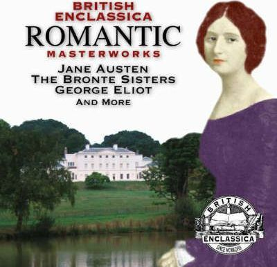 British Enclassica Romantic Masterworks: Jane Austen, the Bronte Sisters, George Eliot and More
