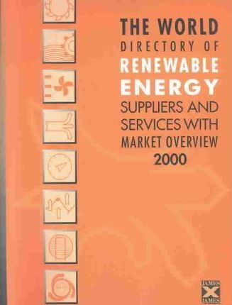The World Directory of Renewable Energy Suppliers and Services with Market Overview 2000/2001