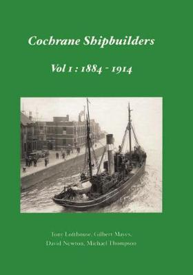 Cochrane Shipbuilders: 1884 - 1914 Volume 1