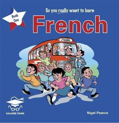 So You Really Want to Learn French: Book 1