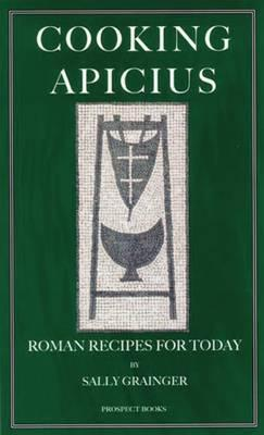 Cooking Apicius : Roman Recipes for Today