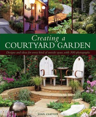 Creating a courtyard garden joan clifton 9781903141045 for Creating a courtyard garden