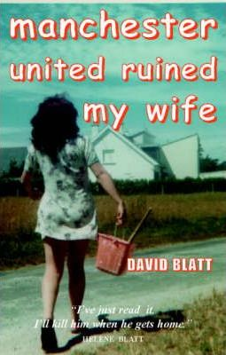 Manchester United Ruined My Wife