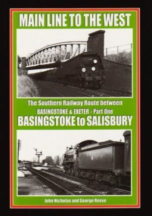 Main Line to the West: Basingtoke to Salisbury Pt. 1 : The Southern Railway Route Between Basingstoke and Exeter