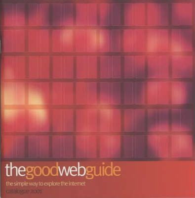 The Good Web Guide: the Simple Way to Explore the Internet: Catalogue 2001