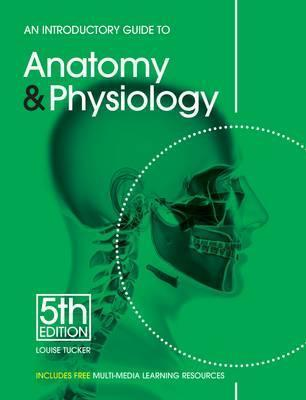 An Introductory Guide to Anatomy & Physiology : Louise Tucker ...