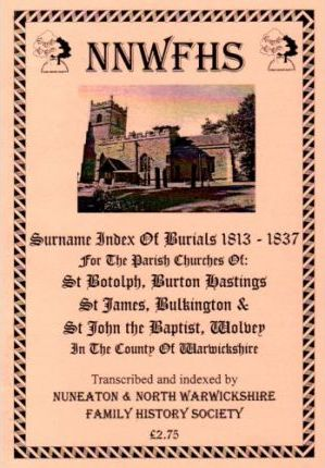 Surname Index of Burials 1813-1837 for the Parish Churches of St.Botolph, Burton Hastings, St.James, Bulkington and St.John the Baptist, Wolvey