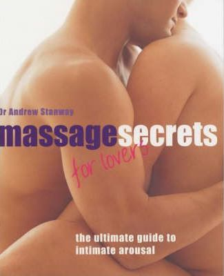 Massage Secrets for Lovers : The Ultimate Guide to Intimate Arousal
