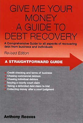 Give Me Your Money: A Straightforward Guide to Debt Collection
