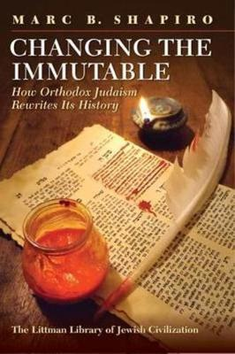 Changing the Immutable : How Orthodox Judaism Rewrites Its History