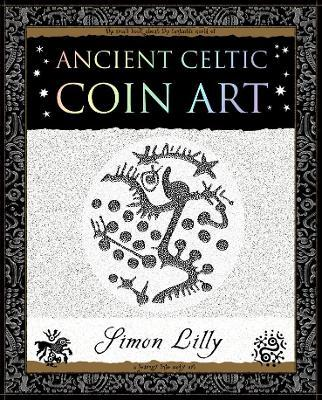 Ancient Celtic Coin Art : Simon Lilly : 9781904263654