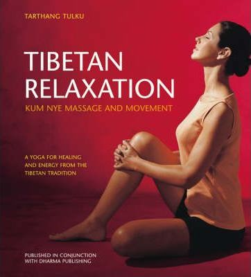 Tibetan Relaxation : Kum Nye Massage and Movement - A Yoga for Healing and Energy from the Tibetan Tradition