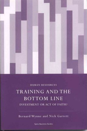Training and the Bottom Line: Investment or Act of Faith?