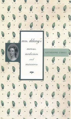 Mrs Delany's Menus, Medicines and Manners