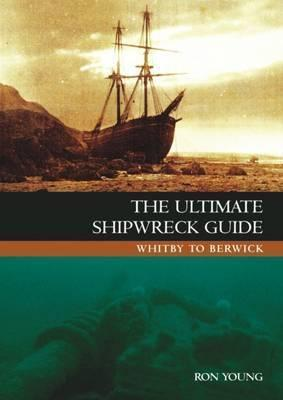 The Ultimate Shipwreck Guide: Whitby to Berwick