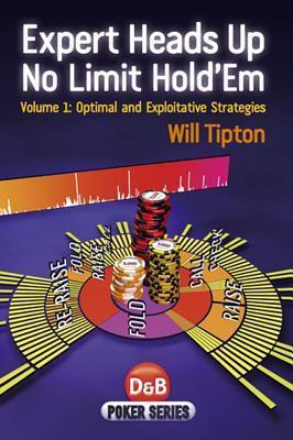 Expert Heads Up No Limit Hold'em: v  1 : Will Tipton : 9781904468943