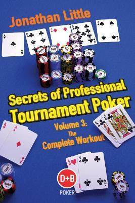 Secrets of Professional Tournament Poker: Volume 3 : The Complete Workout