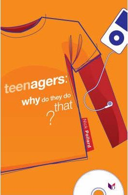 Teenagers, Why Do They Do That?