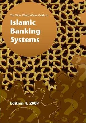 The Who, What, Where Guide to Islamic Banking Systems 2009