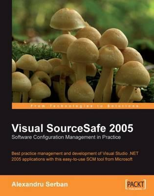 Visual SourceSafe 2005 Software Configuration Management in Practice