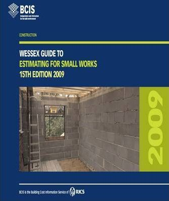 Wessex Guide to Estimating for Small Works 2009