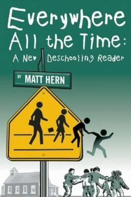 Everywhere All The Time : A New Deschooling Reader