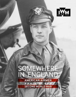 The Somewhere in England: American Airmen in the Second World War
