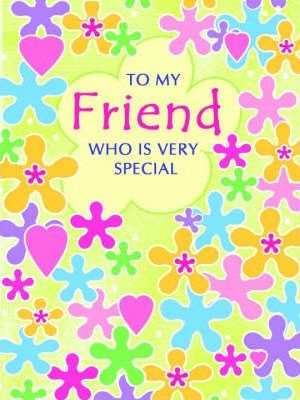 To My Friend Who is Very Special