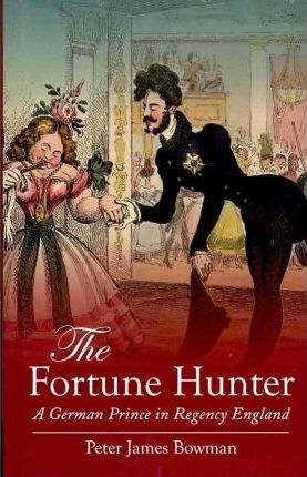 The Fortune Hunter  A German Prince in Regency England