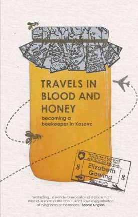 Travels Through Blood and Honey : Becoming a Beekeeper in Kosovo