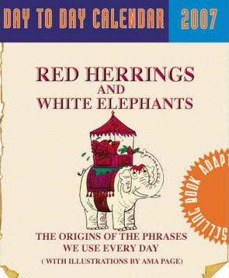 Red Herrings and White Elephants Day to Day Calendar 2007