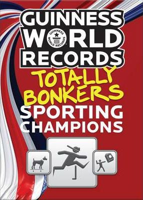 Guinness World Records Totally Bonkers Sporting Champions