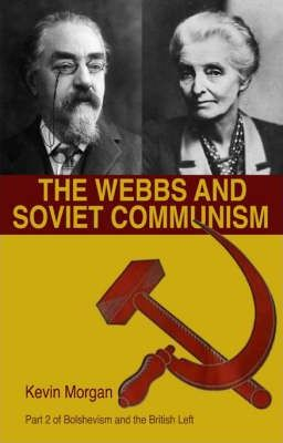 Bolshevism and the British Left The Webbs and Soviet Communism Webbs and Soviet Communism v. 2