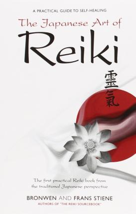 The Japanese Art of Reiki : A Practical Guide to Self-healing