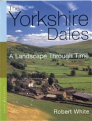 The Yorkshire Dales a Landscape Through Time