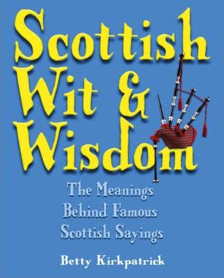 Scottish wit and wisdom betty kirkpatrick 9781905102075 scottish wit and wisdom the meanings behind famous scottish sayings m4hsunfo