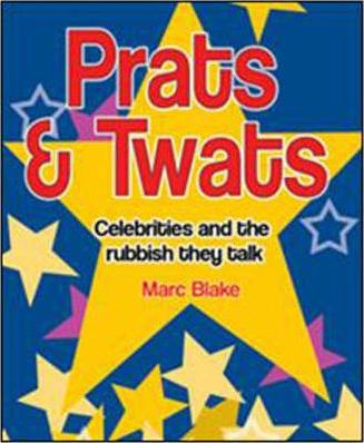 Prats & Twats - Celebrities, Wannabes and Nobodies