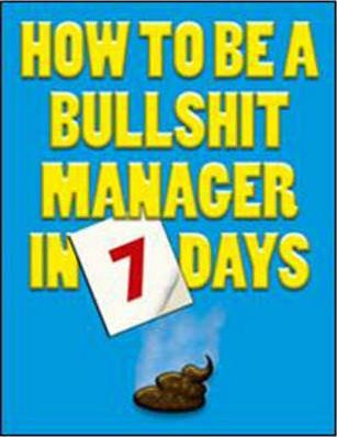 How to be a Bullshit Manager in 7 Days
