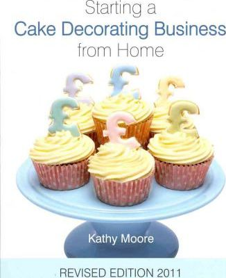Starting A Cake Decorating Business From Home By Kathy Moore