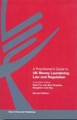 A Practitioner's Guide to UK Money Laundering Law and Regulation