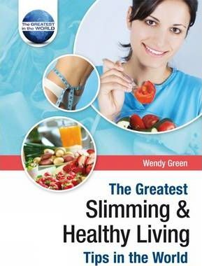 The Greatest Slimming and Healthy Living Tips in the World