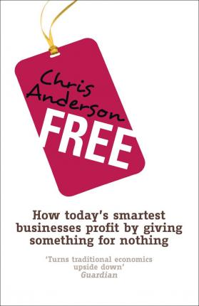 Free : How today's smartest businesses profit by giving something for nothing