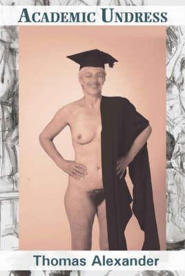 Academic Undress  a Manual for Life Classes