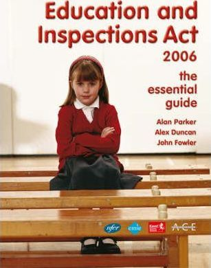 Education and Inspections Act 2006 : The Essential Guide