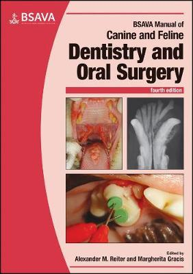 BSAVA Manual of Canine and Feline Dentistry and Oral Surgery - Alexander M. Reiter, Margherita Gracis