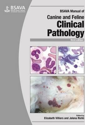 BSAVA Manual of Canine and Feline Clinical Pathology - Elizabeth Villiers, Jelena Ristic