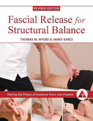 Fascial Release for Structural Balance - James Earls, Thomas Myers