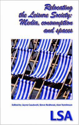 Relocating the Leisure Society -- Media, Consumption and Spaces: (LSA Publication No. 101)