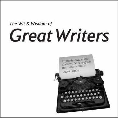 Wit and Wisdom of the Great Writers